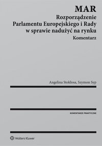 MAR. Rozporządzenie Parlamentu Europejskiego i Rady w sprawie nadużyć na rynku. Komentarz - Angelina Stokłosa - ebook