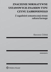 Znaczenie normatywne ustawowych znamion typu czynu zabronionego - Sławomir Żółtek - ebook