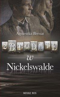 Zbrodnie w Nickelswalde - Agnieszka Bernat - ebook