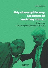 Gdy otworzyli bramy, zaczęłam iść w stronę domu… Rozmowy z Joanną Muszkowską-Penson - Jacek Ladorucki - ebook