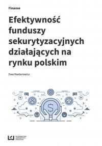 Efektywność funduszy sekurytyzacyjnych działających na rynku polskim - Ewa Nastarowicz - ebook