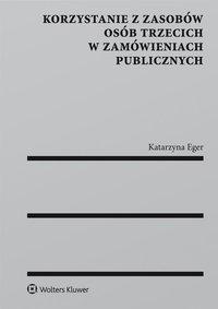 Korzystanie z zasobów osób trzecich w zamówieniach publicznych - Katarzyna Eger - ebook