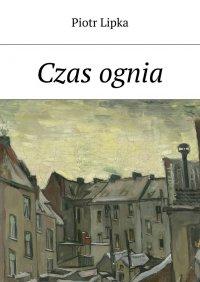 Czas ognia - Piotr Lipka - ebook