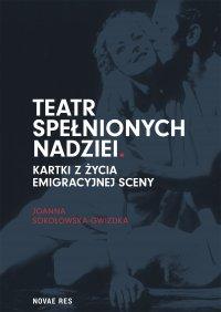 Teatr spełnionych nadziei. Kartki z życia emigracyjnej sceny - Joanna Sokołowska-Gwizdka - ebook