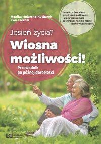 Jesień życia? Wiosna możliwości! Przewodnik po późnej dorosłości - Monika Mularska-Kucharek - ebook