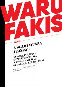 A słabi muszą ulegać? Europa, polityka oszczędnościowa a zagrożenie dla globalnej stabilizacji - Janis Warufakis - ebook