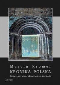 Kronika Polska. Księgi: pierwsza, wtóra, trzecia i czwarta