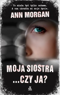 Moja siostra… czy ja? - Ann Morgan - ebook