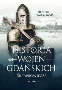Historia wojen gdańskich - Robert F. Barkowski - ebook