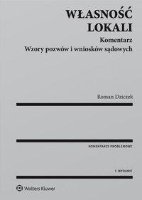 Własność lokali. Komentarz. Wzory pozwów i wniosków sądowych - Roman Dziczek - ebook