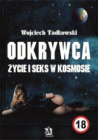 Odkrywca. Życie i seks w kosmosie - Wojciech Tadkowski - ebook