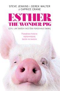Esther the Wonder Pig, czyli jak dwóch facetów pokochało świnię - Steve Jenkins - ebook