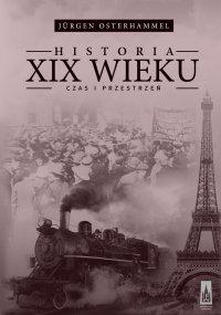 Historia XIX wieku.  Czas i przestrzeń - Jurgen Osterhammel - ebook