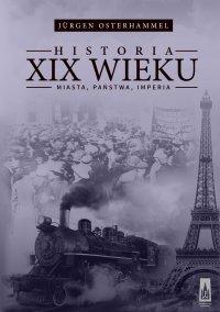 Historia XIX wieku. Miasta, państwa, imperia - Jurgen Osterhammel - ebook