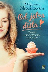 Od jutra dieta - Małgorzata Mroczkowska - ebook