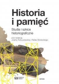 Historia i pamięć. Studia i szkice historiograficzne - Jolanta Kolbuszewska - ebook
