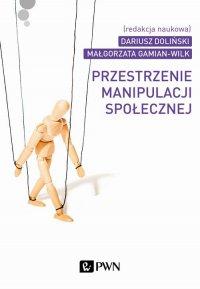 Przestrzenie manipulacji społecznej - Dariusz Doliński - ebook