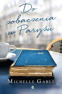 Do zobaczenia w Paryżu - Michelle Gable - ebook