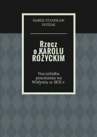 Rzecz o Karolu Różyckim - Marek Duszak - ebook