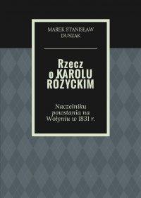 Rzecz oKarolu Różyckim - Marek Duszak - ebook