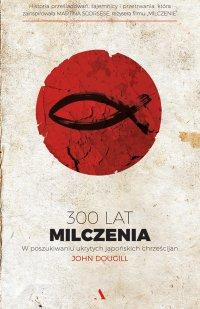 300 lat milczenia. W poszukiwaniu ukrytych japońskich chrześcijan - John Dougill - ebook