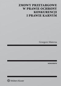 Zmowy przetargowe w prawie ochrony konkurencji i prawie karnym - Grzegorz Materna - ebook