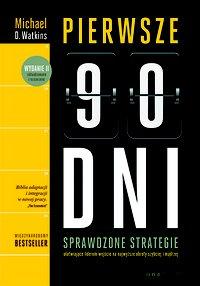 Pierwsze 90 dni. Sprawdzone strategie ułatwiające liderom wejście na najwyższe obroty szybciej i mądrzej - Michael D. Watkins - ebook