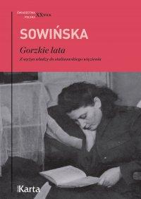 Gorzkie lata. Z wyżyn władzy do stalinowskiego więzienia - Stanisława Sowińska - ebook