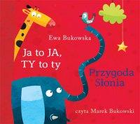 Ja to Ja, Ty to ty. Przygoda słonia - Ewa Bukowska - audiobook