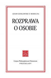 Rozprawa o osobie - Adam Gosławski z Bebelna - ebook