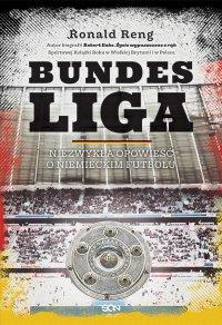 Bundesliga. Niezwykła opowieść o niemieckim futbolu - Ronald Reng - ebook