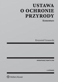 Ustawa o ochronie przyrody. Komentarz - Krzysztof Gruszecki - ebook