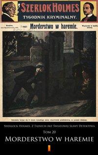 Sherlock Holmes. Z Tajnych Akt Światowej Sławy Detektywa. Tom 20