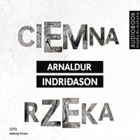 Ciemna rzeka - Arnaldur Indriaason - audiobook