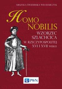 Homo nobilis. Wzorzec szlachcica w rzeczypospolitej XVI i XVII wieku
