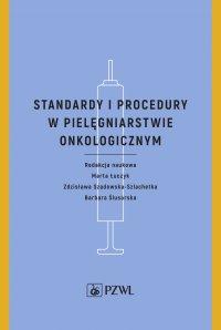 Standardy i procedury w pielęgniarstwie onkologicznym - red. Marta Łuczyk - ebook