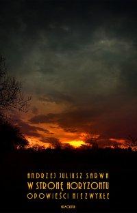 W stronę horyzontu. Opowieści niezwykłe - Andrzej Sarwa - ebook