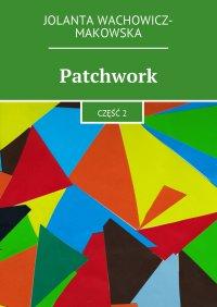 Patchwork. Część II - Jolanta Wachowicz-Makowska - ebook