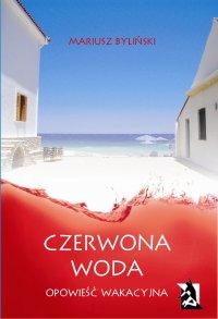 Czerwona woda. Opowieść wakacyjna - Mariusz Byliński - ebook