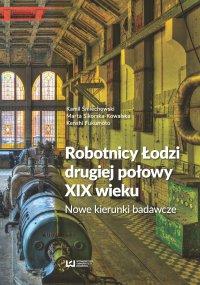 Robotnicy Łodzi drugiej połowy XIX wieku. Nowe kierunki badawcze - Kamil Śmiechowski - ebook