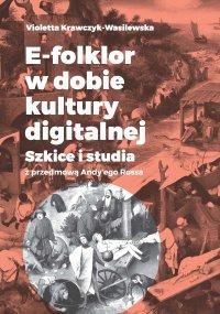 E-folklor w dobie kultury digitalnej. Szkice i studia z przedmową...