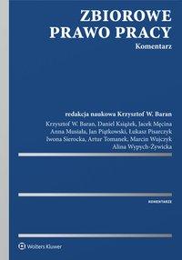 Zbiorowe prawo pracy. Komentarz - Krzysztof Wojciech Baran - ebook