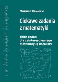 Ciekawe zadania z matematyki z kompletnymi rozwiązaniami i dodatkiem teoretycznym