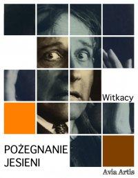 Pożegnanie jesieni - Stanisław Ignacy Witkiewicz - ebook