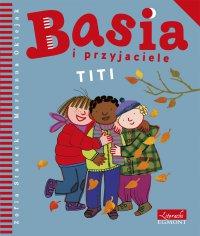 Basia i przyjaciele. Titi - Zofia Stanecka - ebook