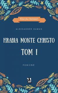 Hrabia Monte Christo. Tom I