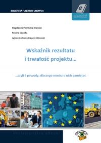 Wskaźnik rezultatu i trwałość projektu. 4 powody, dlaczego musisz o nich pamiętać - Magdalena Pokrzycka-Walczak - ebook