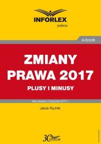 Zmiany prawa 2017 Plusy i minusy