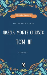 Hrabia Monte Christo. Tom III