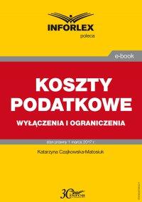 Koszty podatkowe – wyłączenia i ograniczenia - Katarzyna Czajkowska-Matosiuk - ebook